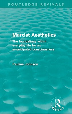 Marxist Aesthetics: The foundations within everyday life for an emancipated consciousness - Johnson, Pauline