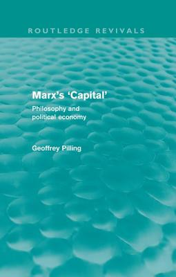 Marx's 'Capital': Philosophy and Political Economy - Pilling, Geoffrey