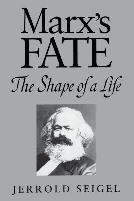 Marx's Fate: The Shape of a Life - Seigel, Jerrold, Professor
