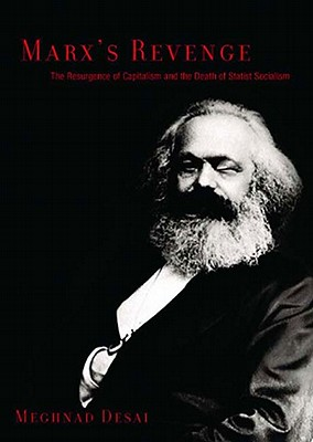Marx's Revenge: The Resurgence of Capitalism and the Death of Statist Socialism - Desai, Meghnad