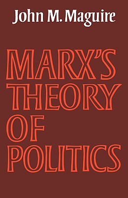 Marx's Theory of Politics - Maguire, John M