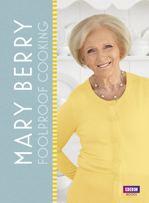 Mary Berry: Foolproof Cooking - Berry, Mary