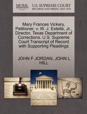 Mary Frances Vickery, Petitioner, V. W. J. Estelle, JR., Director, Texas Department of Corrections. U.S. Supreme Court Transcript of Record with Supporting Pleadings - Jordan, John F, and Hill, John L