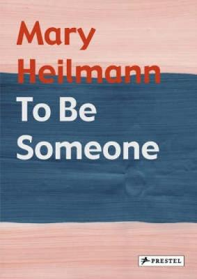 Mary Heilmann: To Be Someone - Armstrong, Elizabeth, and Burton, Johanna, and Hickey, Dave