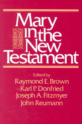 Mary in the New Testament - Brown, Raymond E (Editor), and Donfried, Karl P (Editor), and Fitzmyer, Joseph A (Editor)