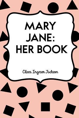 Mary Jane: Her Book - Judson, Clara Ingram