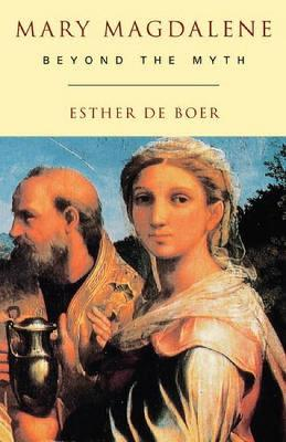 Mary Magdalene: Beyond the Myth - Boer, Esther, and Bowden, John (Translated by)