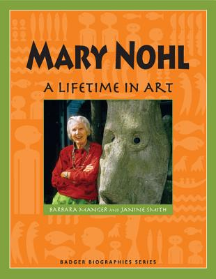 Mary Nohl: A Lifetime in Art - Manger, Barbara, and Smith, Janine