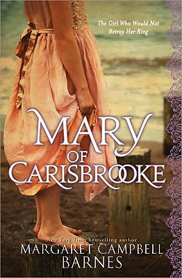 Mary of Carisbrooke: The Girl Who Would Not Betray Her King - Campbell Barnes, Margaret