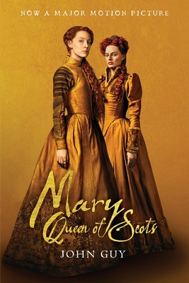 Mary Queen of Scots (Tie-In): The True Life of Mary Stuart - Guy, John, and Fletcher & Company