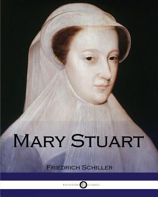 Mary Stuart - Schiller, Friedrich, and Mellish, Joseph (Translated by)