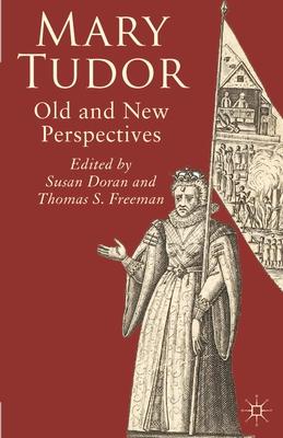 Mary Tudor: Old and New Perspectives - Doran, Susan, and Freeman, Thomas