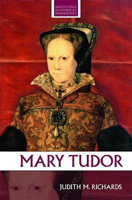 Mary Tudor - Richards, Judith M