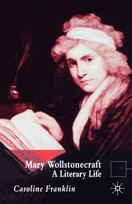 Mary Wollstonecraft: A Literary Life - Franklin, C