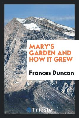 Mary's Garden and How It Grew - Duncan, Frances