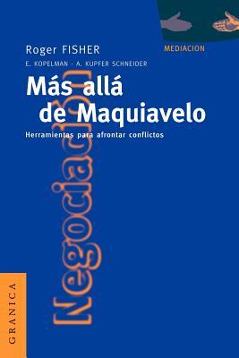 Mas Alla de Maquiavelo: Herramientas Para Afrontar Conflictos - Fisher, Roger, and Kopelman, Elizabeth, and Schneider, Andrea Kupfer