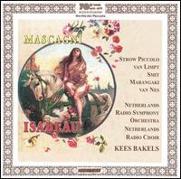 Mascagni: Isabeau - Adriaan van Limpt (tenor); Anna Marangaki (contralto); Henk Smit (baritone); Jard van Nes (mezzo-soprano);...