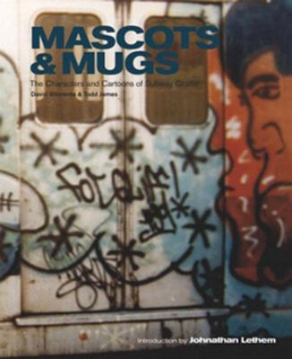"Mascots & Mugs: The Characters and Cartoons of Subway Graffiti - Villorente, David ""Chino"" (Text by), and James, Todd Reas, and Lethem, Jonathan (Introduction by)"