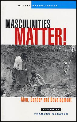 Masculinities Matter!: Men, Gender and Development - Cleaver, Frances