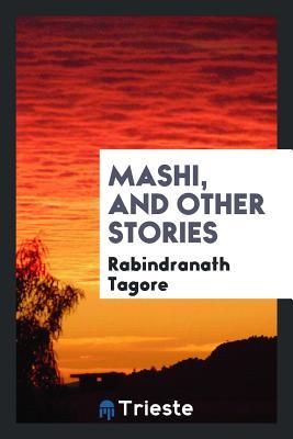Mashi, and Other Stories - Tagore, Rabindranath, Sir