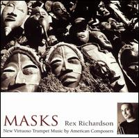 Masks: New Virtuoso Trumpet Music by American Composers - Jan Grimes (piano); Rex Richardson (flugelhorn); Rex Richardson (trumpet)