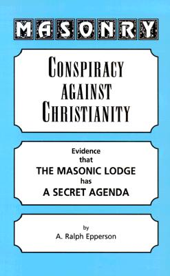 Masonry: Conspiracy Against Christianity - Epperson, A Ralph