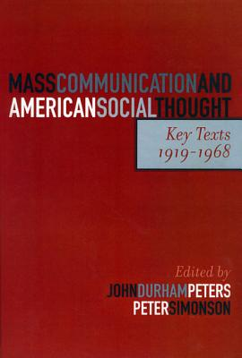 Mass Communication and American Social Thought: Key Texts, 1919-1968 - Peters John Durham, and Peters, John Durham (Editor), and Simonson, Peter (Editor)