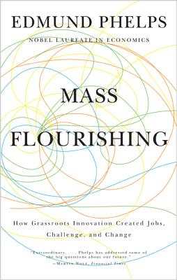 Mass Flourishing: How Grassroots Innovation Created Jobs, Challenge, and Change - Phelps, Edmund S
