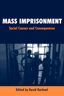 Mass Imprisonment: Social Causes and Consequences - Garland, David W, Professor (Editor)