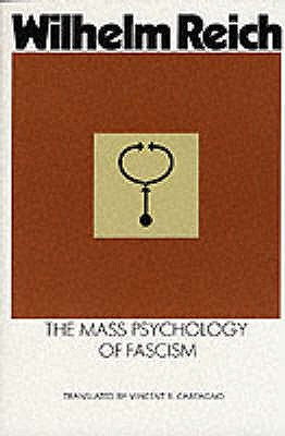 Mass Psychology of Fascism - Reich, Wilhelm