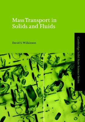 Mass Transport in Solids and Fluids - Wilkinson, David S, and Clarke, D R (Editor), and Suresh, S (Editor)