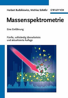 Massenspektrometrie: Eine Einfuhrung 5 - Vollstandig, Uberarbeitete und Aktualisierte Auflage - Budzikiewicz, Herbert, and Schafer, Mathias