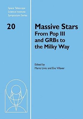 Massive Stars: From Pop III and GRBs to the Milky Way - Livio, Mario (Editor)