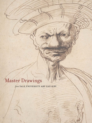 Master Drawings from the Yale University Art Gallery - Boorsch, Suzanne, and Marciari, John J