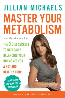 Master Your Metabolism: The 3 Diet Secrets to Naturally Balancing Your Hormones for a Hot and Healthy Body! - Michaels, Jillian, and Van Aalst, Mariska, and Darwin, Christine