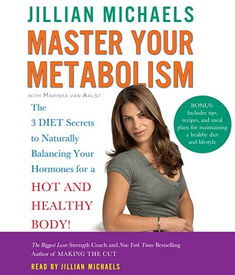 Master Your Metabolism: The 3 Diet Secrets to Naturally Balancing Your Hormones for a Hot and Healthy Body! - Michaels, Jillian (Read by), and Van Aalst, Mariska