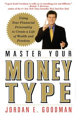 Master Your Money Type: Using Your Financial Personality to Create a Life of Wealth and Freedom - Goodman, Jordan E