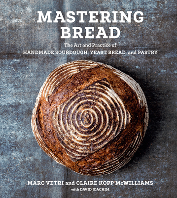Mastering Bread: The Art and Practice of Handmade Sourdough, Yeast Bread, and Pastry [a Baking Book] - Vetri, Marc, and Kopp McWilliams, Claire, and Joachim, David