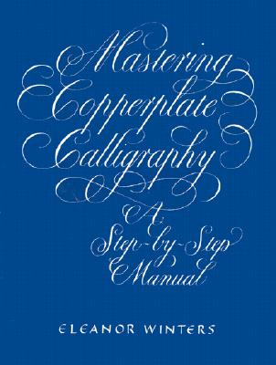 Mastering Copperplate Calligraphy - Winters, Eleanor
