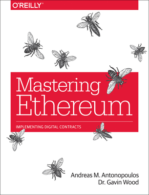 Mastering Ethereum - Antonopoulos, Andreas, and Wood, Gavin