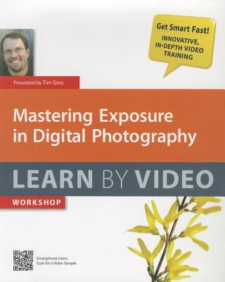 Mastering Exposure in Digital Photography - Grey, Tim
