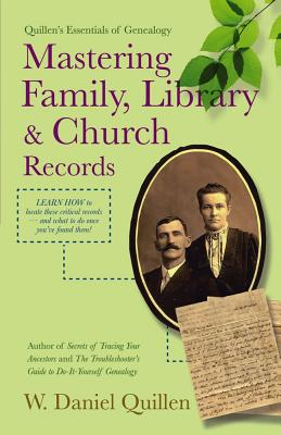 Mastering Family, Library & Church Records - Quillen, W Daniel