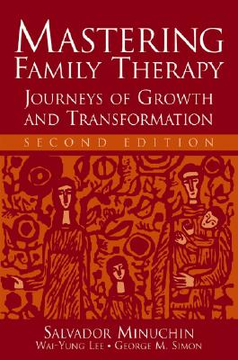 Mastering Family Therapy: Journeys of Growth and Transformation - Minuchin, Salvador, MD