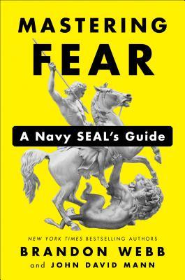 Mastering Fear: A Navy Seal's Guide - Webb, Brandon, and Mann, John David