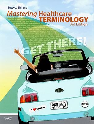 Mastering Healthcare Terminology - Shiland, Betsy J