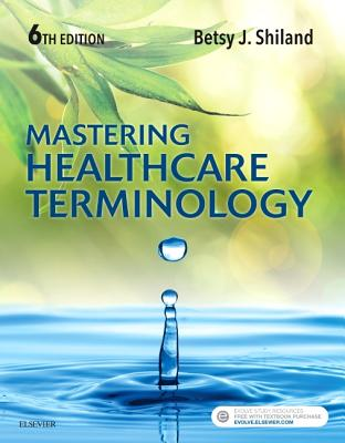 Mastering Healthcare Terminology - Shiland, Betsy J, MS, Rhia, Cpc, Cphq