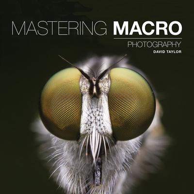 Mastering Macro Photography - Taylor, David