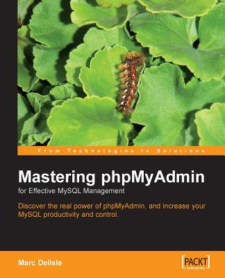 Mastering Phpmyadmin for Effective MySQL Management - Delisle, Marc