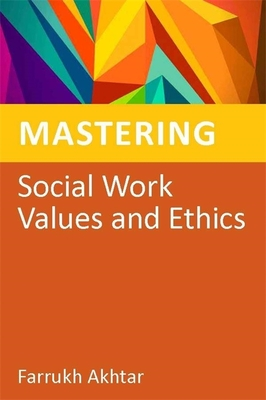 Mastering Social Work Values and Ethics - Akhtar, Farrukh, and Tompsett, Hilary (Foreword by)