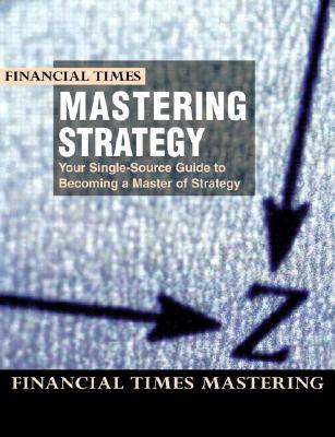 Mastering Strategy - Financial Times Editors, and University of Chicago, and Insead